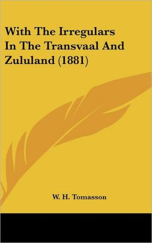 With The Irregulars In The Transvaal And Zululand (1881) - W.H. Tomasson