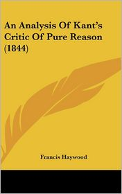 Analysis of Kant's Critic of Pure Reason - Francis Haywood