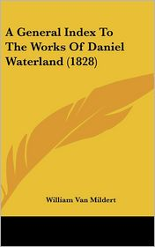 General Index to the Works of Daniel Waterland (1828)