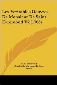 Les Veritables Oeuvres De Monsieur De Saint Evremond V2 (1706) - Saint Evremond, Charles De Marguetel De Saint Denis
