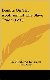 Doubts On The Abolition Of The Slave Trade (1790) - Old Member Of Parliament, John Ranby