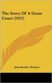 The Story of a Great Court (1912) - John Bradley Winslow