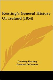 Keating's General History Of Ireland (1854) - Geoffrey Keating