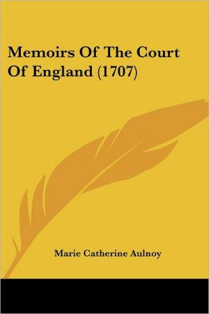 Memoirs Of The Court Of England (1707) - Marie Catherine Aulnoy