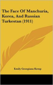 The Face of Manchuria, Korea, and Russian Turkestan (1911) - Emily Georgiana Kemp