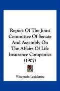 Report of the Joint Committee of Senate and Assembly on the Affairs of Life Insurance Companies (1907)