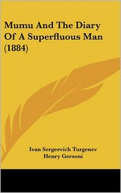 Mumu and the Diary of a Superfluous Man (1884) - Ivan Sergeevich Turgenev, Henry Gersoni (Translator)