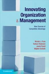 Innovating Organization and Management: New Sources of Competitive Advantage - Foss, Nicolai J. / Pedersen, Torben / Pyndt, Jacob