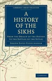 A History of the Sikhs: From the Origin of the Nation to the Battles of the Sutlej - Cunningham, Joseph Davey