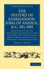 The History of Esarhaddon (Son of Sennacherib) King of Assyria, B.C. 681 688: Translated from the Cuneiform Inscriptions Upon Cyli - Ernest a., Budge / Budge, Ernest A.