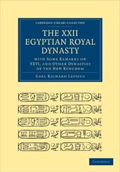 The XXII. Egyptian Royal Dynasty, with Some Remarks on XXVI, and Other Dynasties of the New Kingdom - Carl Richard, Lepsius / Lepsius, Carl Richard / William, Bell
