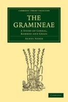 The Gramineae: A Study of Cereal, Bamboo and Grass (Cambridge Library Collection - Botany and Horticulture)