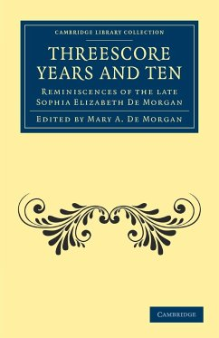 Threescore Years and Ten: Reminiscences of the Late Sophia Elizabeth de Morgan - De Morgan, Sophia Elizabeth