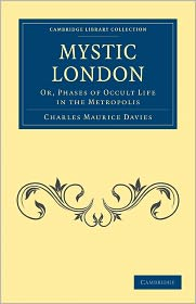 Mystic London: Or, Phases of Occult Life in the Metropolis - Charles Maurice Davies