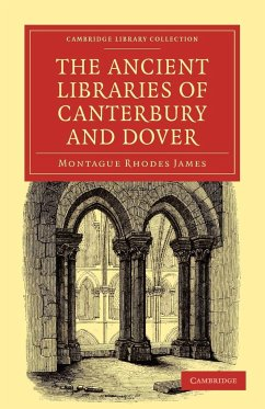 The Ancient Libraries of Canterbury and Dover - James, Montague Rhodes