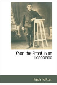 Over The Front In An Aeroplane - Ralph Pulitzer