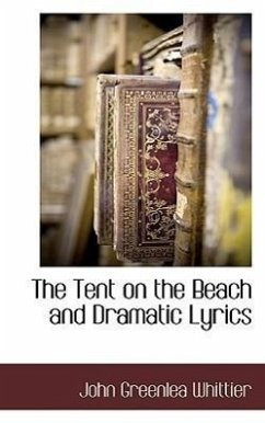 The Tent on the Beach and Dramatic Lyrics - Whittier, John Greenleaf