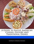 A Guide to Native American Cuisine: History and Traditional Dishes
