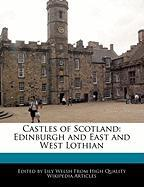 Castles of Scotland: Edinburgh and East and West Lothian