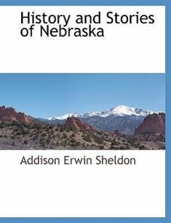History and Stories of Nebraska - Sheldon, Addison Erwin