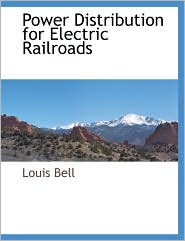 Power Distribution For Electric Railroads - Louis Bell