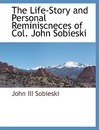 The Life-Story and Personal Reminiscneces of Col. John Sobieski - John III Sobieski