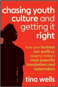Chasing Youth Culture and Getting it Right: How Your Business Can Profit by Tapping Today's Most Powerful Trendsetters and Tastemakers - Tina Wells