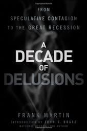 A Decade of Delusions: From Speculative Contagion to the Great Recession - Martin, Frank K. / Bogle, John C.