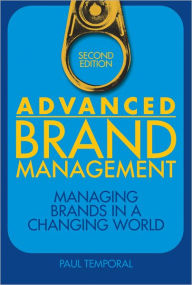Advanced Brand Management: Managing Brands in a Changing World - Paul Temporal