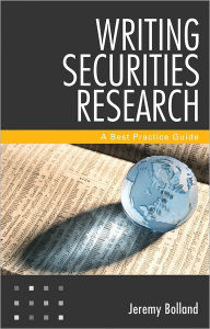 Writing Securities Research: A Best Practice Guide - Jeremy Bolland