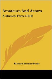 Amateurs And Actors - Richard Brinsley Peake