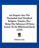 An Enquiry Into the Patriarchal and Druidical Religion, Temples, Etc.: Being the Substance of Some Letters to Sir Hildebrand Jacob (1755)