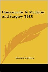 Homeopathy In Medicine And Surgery (1913) - Edmund Carleton