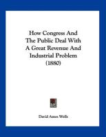 How Congress and the Public Deal with a Great Revenue and Industrial Problem (1880)
