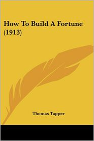 How To Build A Fortune (1913) - Thomas Tapper
