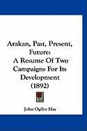 Arakan, Past, Present, Future: A Resume of Two Campaigns for Its Development (1892)