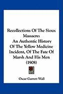 Recollections of the Sioux Massacre: An Authentic History of the Yellow Medicine Incident, of the Fate of Marsh and His Men (1908)