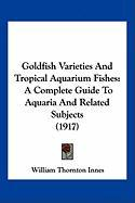 Goldfish Varieties and Tropical Aquarium Fishes: A Complete Guide to Aquaria and Related Subjects (1917)