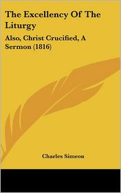 The Excellency Of The Liturgy - Charles Simeon