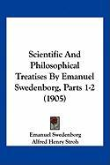 Scientific and Philosophical Treatises by Emanuel Swedenborg, Parts 1-2 (1905)