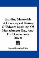 Spalding Memorial: A Genealogical History of Edward Spalding, of Massachusetts Bay, and His Descendants (1872)