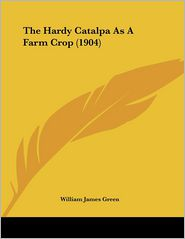 The Hardy Catalpa As a Farm Crop - William James Green