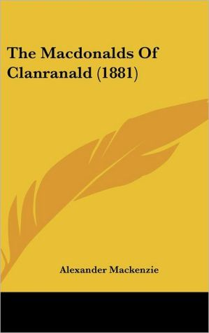 The Macdonalds Of Clanranald (1881) - Alexander Mackenzie