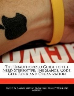 The Unauthorized Guide to the Nerd Stereotype: The Slangs, Code, Geek Rock and Organization - Stevens, Dakota