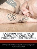 A Criminal World, Vol. 5: Crime, Rape, Gangs, and Prisons in the United States