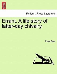 Errant. A life story of latter-day chivalry. VOL. I - Greg, Percy