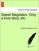 Sweet Magdalen. Only a love story, etc. VOL. III - Connor, Marie Flora Barbara