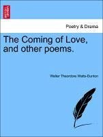 The Coming of Love, and other poems. - Watts-Dunton, Walter Theordore