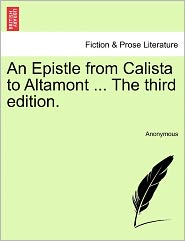 An Epistle from Calista to Altamont ... The third edition. - Anonymous