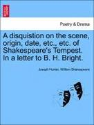 Hunter, Joseph;Shakespeare, William: A disquistion on the scene, origin, date, etc., etc. of Shakespeare´s Tempest. In a letter to B. H. Bright.
